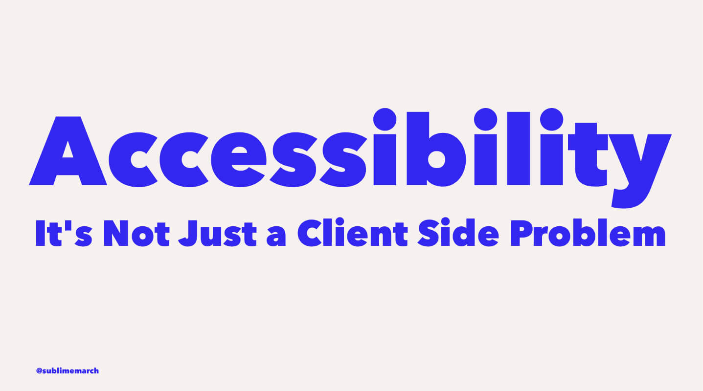 Accessibility: it's not just a client-side problem