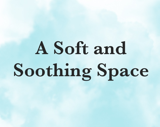 A Soft and Soothing Space