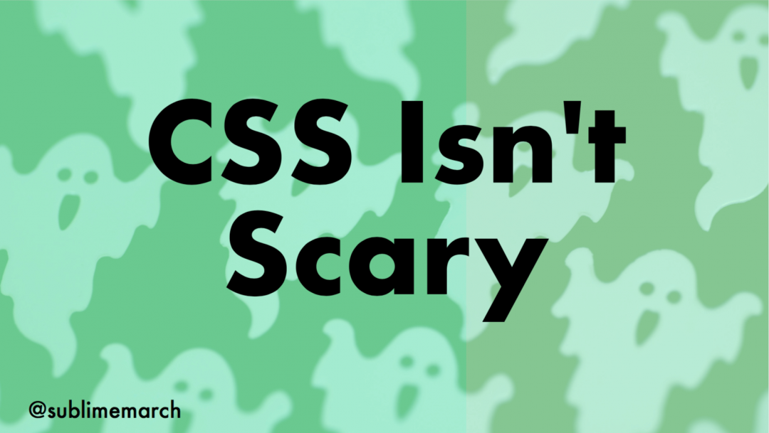 CSS isn't scary