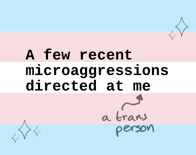 A few recent microagressions directed at me