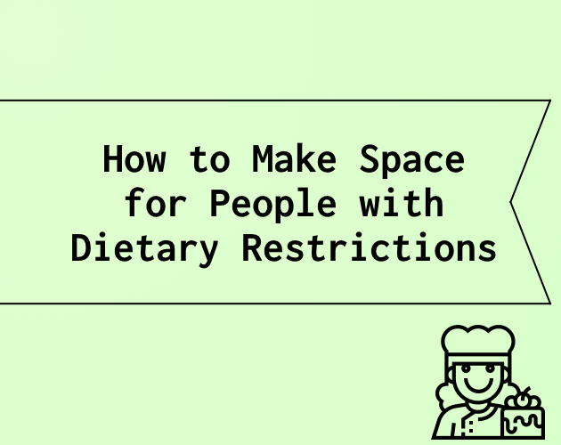 How to Make Space for People with Dietary Restrictions