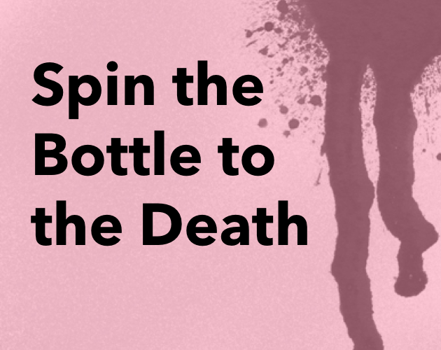 Spin the Bottle to the Death